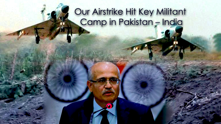 Our Airstrike Hit Key Militant Camp in Pakistan – India