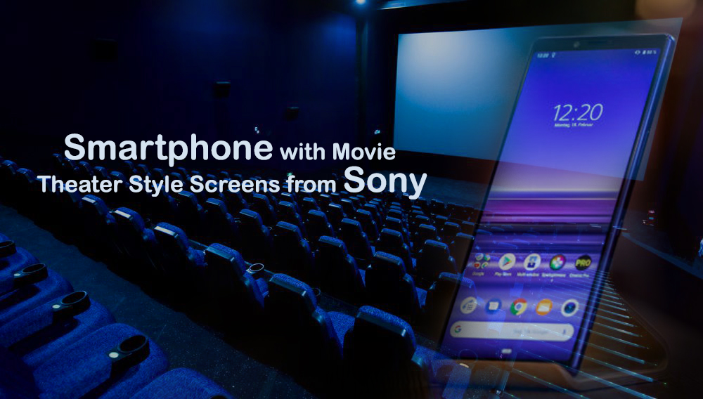Sony Xperia with Movie Theater Style Screens