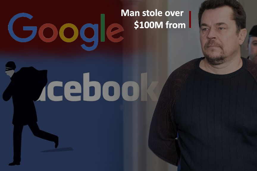 Man stole more than 100 Million Dollars from Google & Facebook