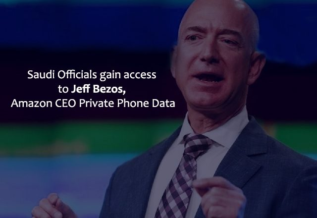 Saudi Officials gain access to Jeff Bezos, Amazon CEO Private Phone Data
