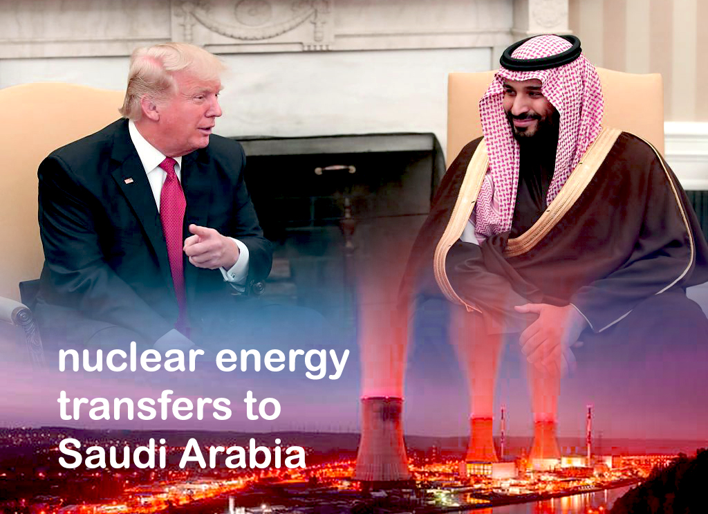 Trump Administration Agrees to transfer Nuclear Energy to KSA