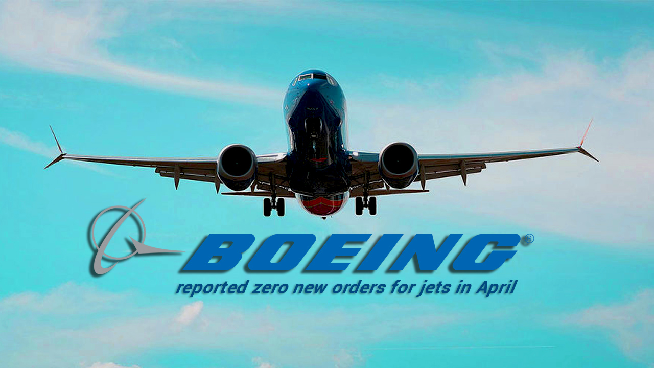 Zero New Jet Orders Reported to Boeing in April
