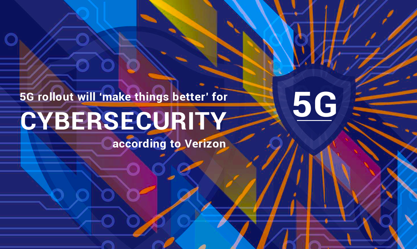Rollout 5G will ensure the Cybersecurity – Verizon