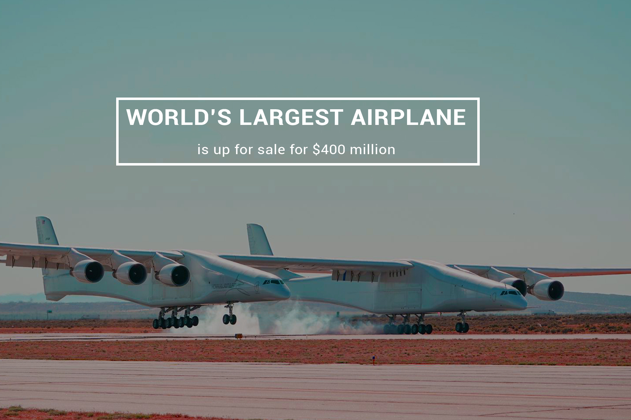 The World's Largest Airplane Set for Sale in $400 million