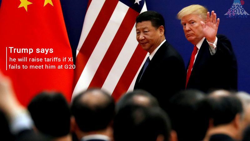 Trump Plans to Raise Tariffs if Xi cannot meet him at G20
