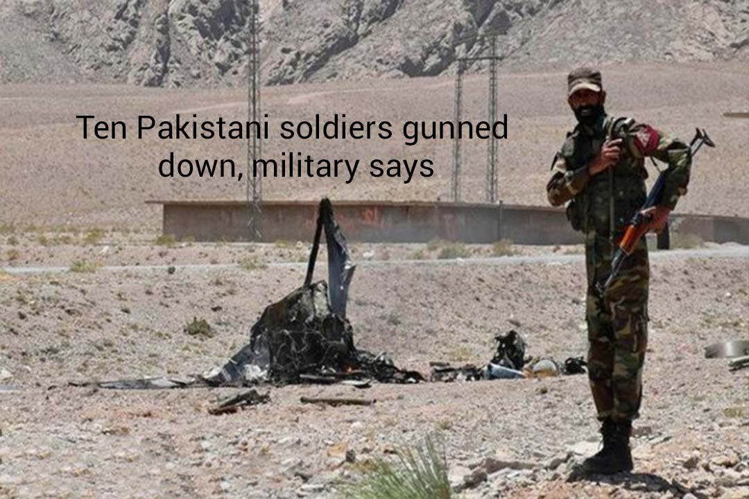 Ten Soldiers of Pakistan Shot Dead – Military Spokesperson