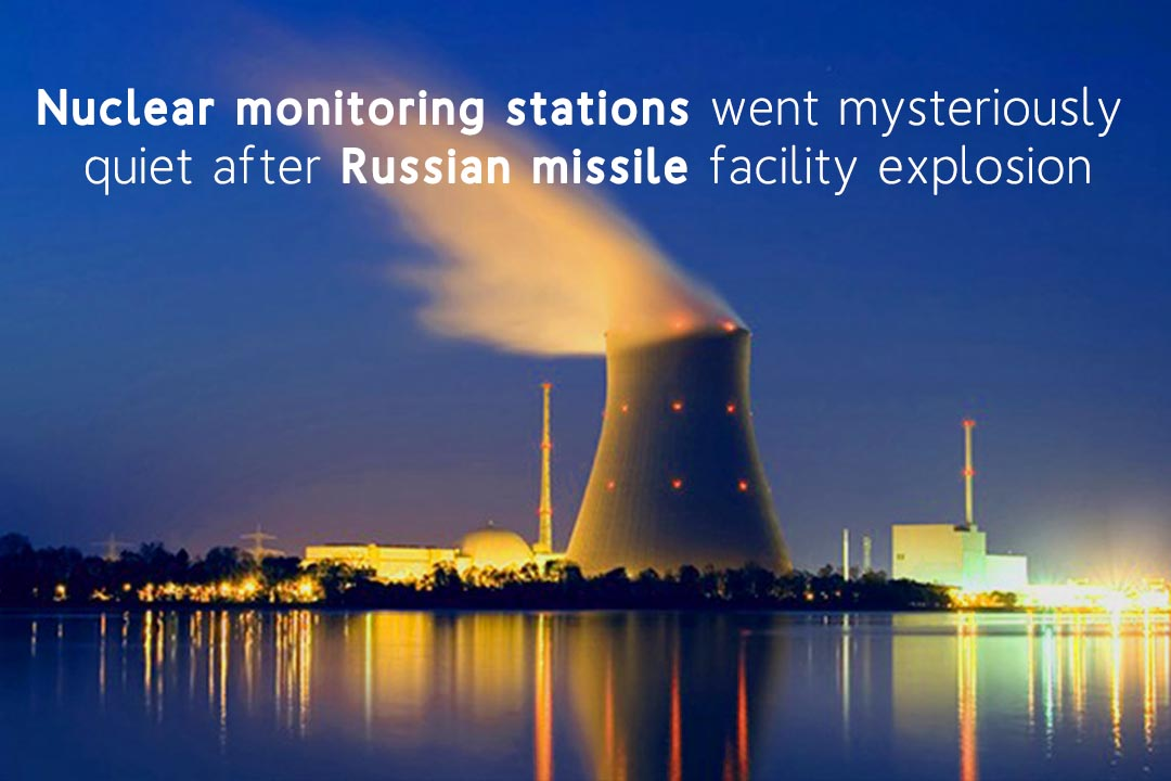 After the explosion of Russian Missile Facility, Nuclear Monitoring Stations got quit