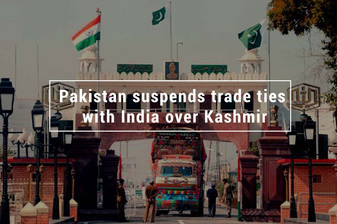 Pakistan Suspended Trade ties with India Over Kashmir Dispute