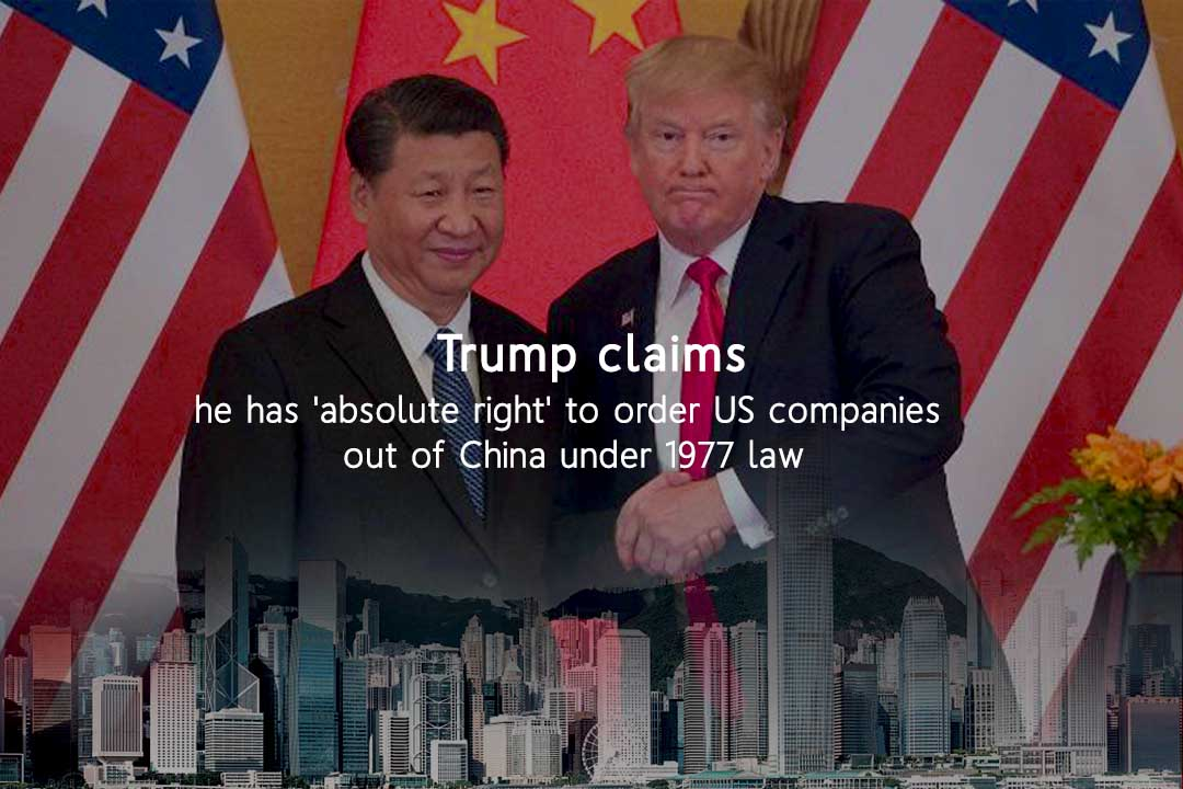 Trump claims he has right to demand US firms out of China
