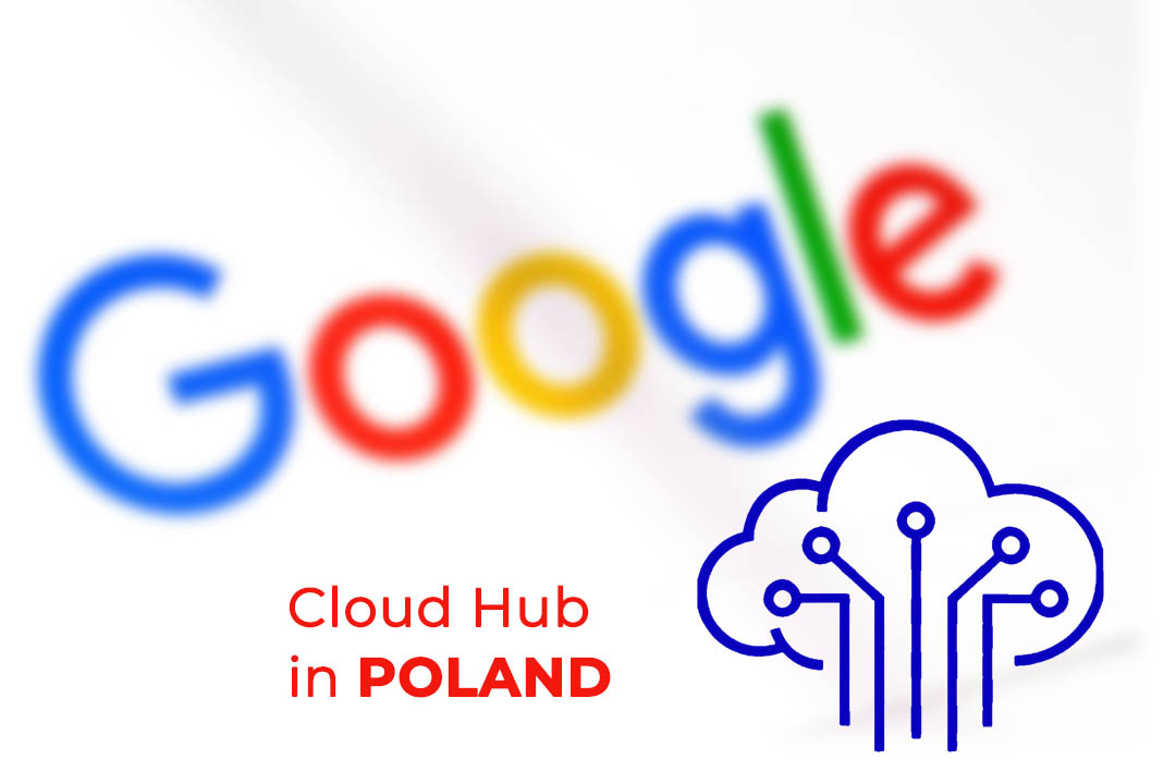 Google to Open Cloud Hub in Poland aims to Expand Cloud Infrastructure