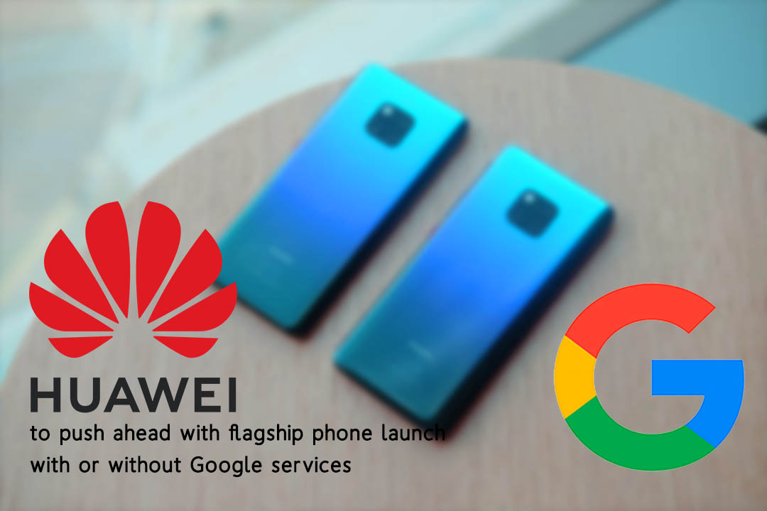 Huawei to Launch Mate 30 flagship with or without Google Services