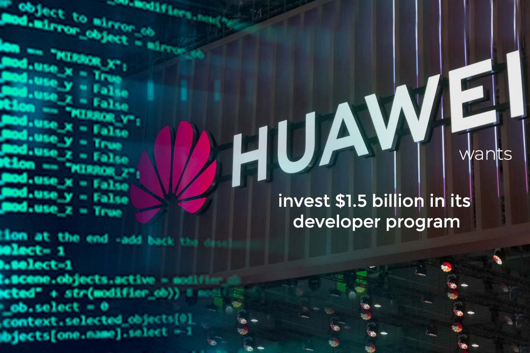 Huawei will Invest $1.5 billion over next 5 years in developer program