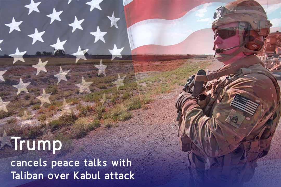 Trump postponed peace talks with Taliban over Kabul Attack killing a US soldier