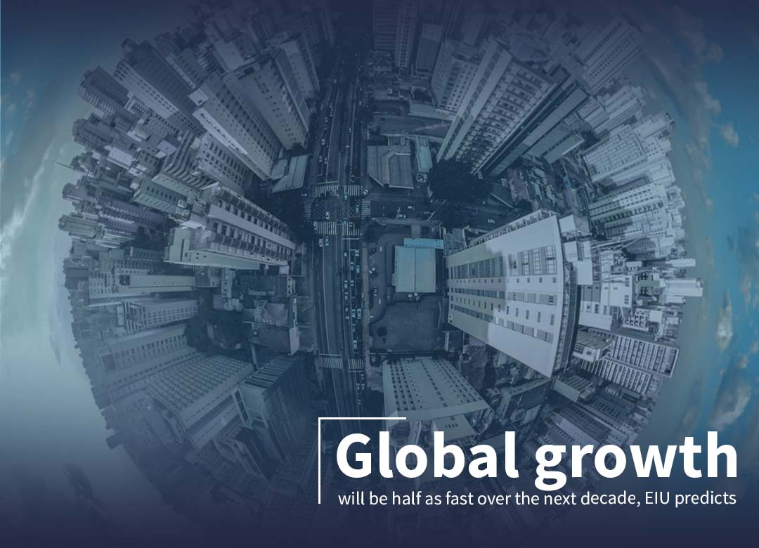 Global growth will cut half over the next decade - Economist Intelligence Unit