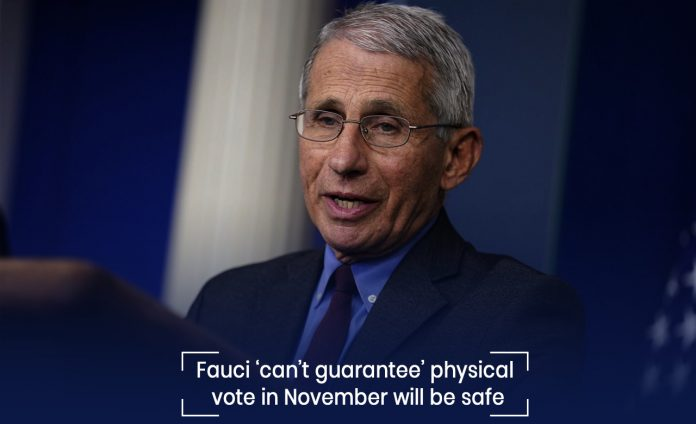 Can't guarantee the safety of physical vote in November – Fauci