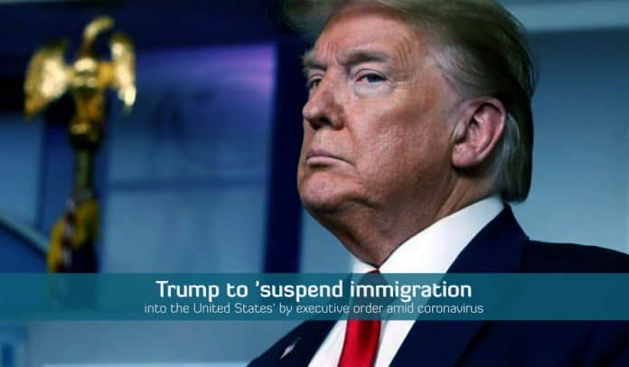 Trump temporarily suspend Immigration into U.S. amid COVID-19